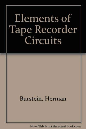 Elements of Tape Recorders Circuits: Burstein, Herman; Pollak, Henry C.