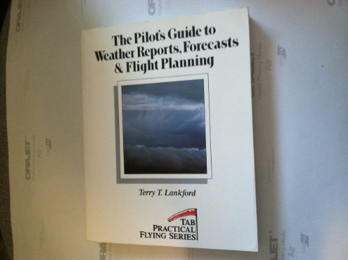 9780830665822: The Pilot's Guide to Weather Reports, Forecasts & Flight Planning (Practical Flying Series)