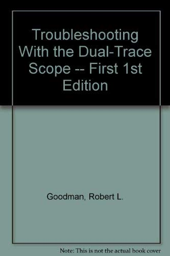 Troubleshooting with the dual-trace scope: Goodman, Robert L