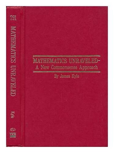 9780830667918: Mathematics unraveled: A new commonsense approach