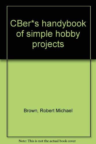 CBer's handybook of simple hobby projects: Robert Michael Brown