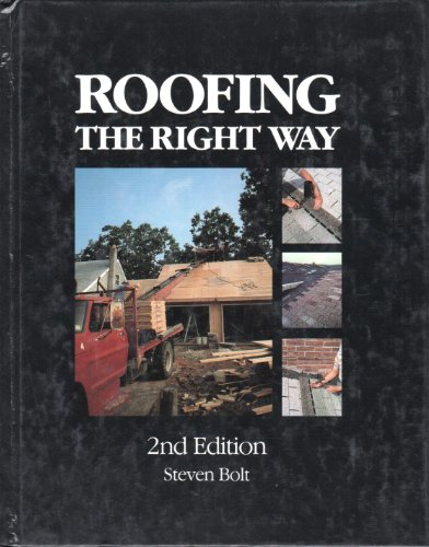 Roofing the Right Way: Bolt, Steven