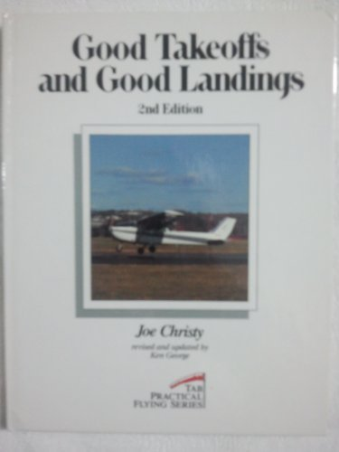9780830676118: Good Takeoffs and Good Landings (Practical Flying Series)