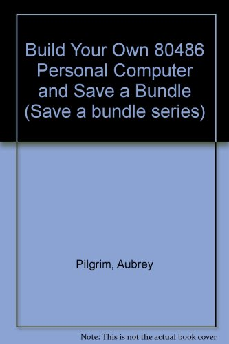 9780830676286: Build Your Own 80486 Personal Computer and Save a Bundle (Save a bundle series)