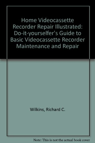 9780830677115: Home Videocassette Recorder Repair Illustrated: Do-it-yourselfer's Guide to Basic Videocassette Recorder Maintenance and Repair