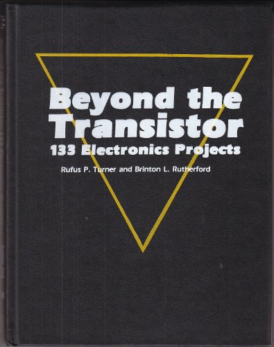 Beyond the Transistor: 133 Electronics Projects (Tab Hobby Electronics Series): Turner, Rufus P., ...