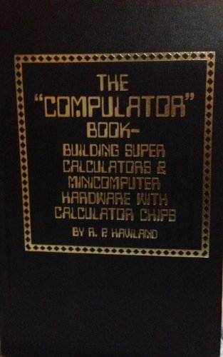 The COMPULATOR Book - Building Super Calculators and Minicomputer Hardware with Calculator Chips 9780830679751 Book by Robert P. Haviland