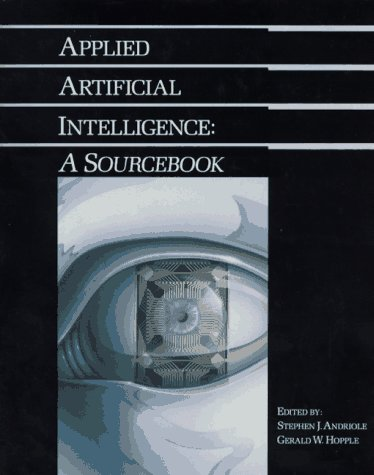 Applied Artificial Intelligence: A Sourcebook: Stephen J. Andriole