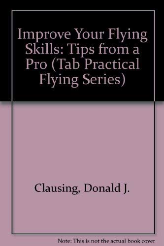 9780830683284: Improve Your Flying Skills: Tips from a Pro (Tab Practical Flying Series)