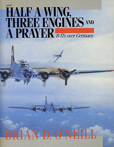 9780830683857: Half a Wing, Three Engines and a Prayer: B-17s over Germany