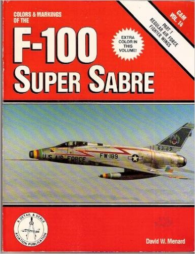 9780830685387: Colors & Markings of the F-100 Super Sabre, Part 1: Regular Air Force Fighter Wings - C&M Vol. 14