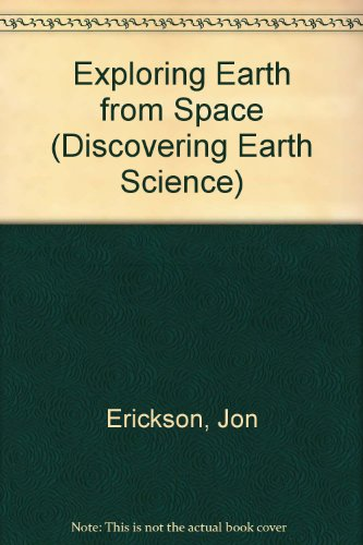 Exploring Earth from Space (Discovering earth science): Jon Erickson