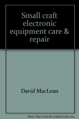 Small craft electronic equipment care & repair (Boatowner's how-to guides ; v. 4) (0830689451) by MacLean, David