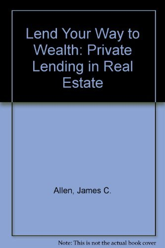 9780830690190: Lend Your Way To Wealth: Private Lending In Real Estate--Make Big Profits Lending Money for Bridge Loans