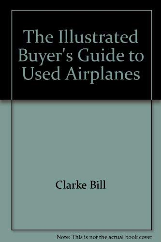 9780830691623: The illustrated buyer's guide to used airplanes