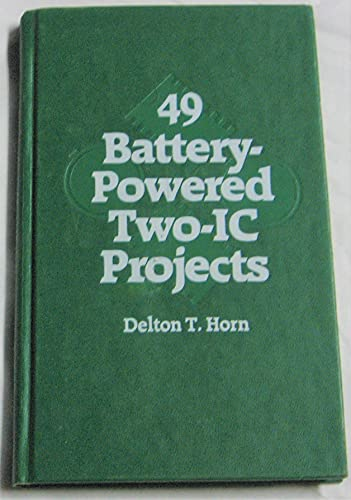 49 Battery-Powered Two-Ic Projects: Delton T. Horn