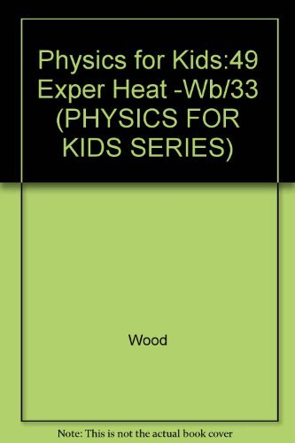 9780830692927: Physics for Kids: 49 Easy Experiments With Heat (PHYSICS FOR KIDS SERIES)