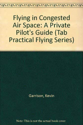 9780830694464: Flying in Congested Air Space: A Private Pilot's Guide (Tab Practical Flying Series)