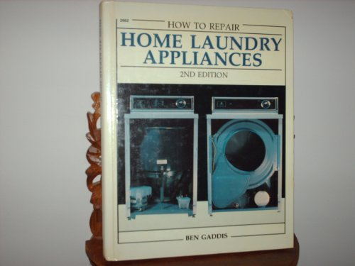 How to repair home laundry appliances: Gaddis, Ben W