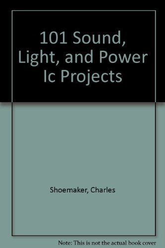 101 Sound, Light, and Power Ic Projects: Charles Shoemaker