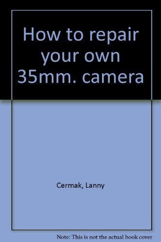 How to Repair your Own 35mm Camera: Cermak, Larry and Vicki