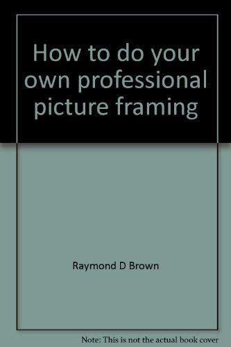 9780830696505: How to do your own professional picture framing
