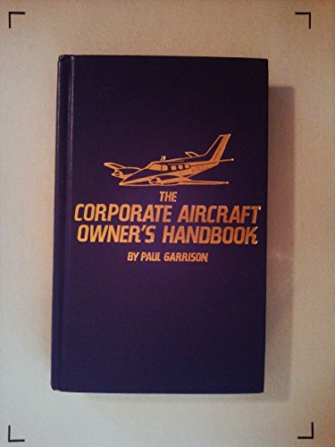 The corporate aircraft owner's handbook (Modern aviation series): Garrison, Paul