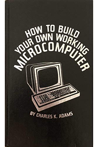 How to Build Your Own Working Microcomputer: Alexander, Olive J.