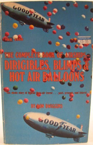 9780830696925: Complete Book of Airships: Dirigibles, Blimps and Hot Air Balloons