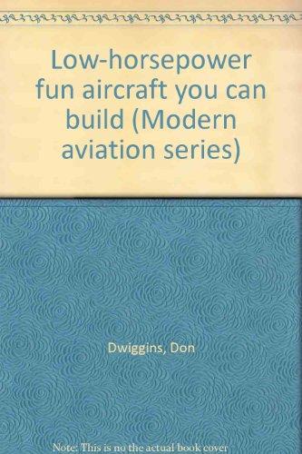Low-Horsepower Fun Aircraft You Can Build: Dwiggins, Don