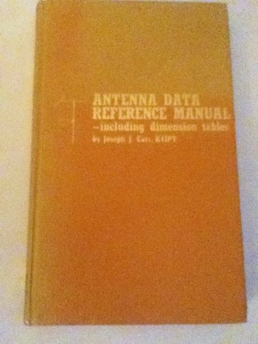 Antenna data reference manual, including dimension tables: Joseph J Carr