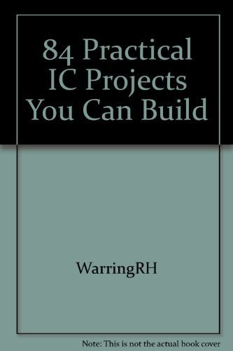 84 practical IC projects you can build: Warring, R. H