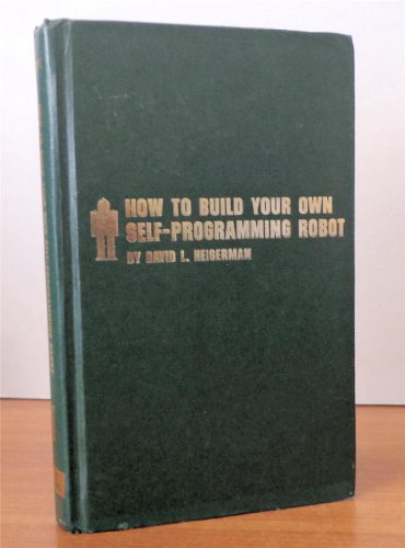 9780830697601: How to Build Your Own Self-programming Robot