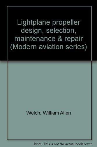 Lightplane propeller design, selection, maintenance & repair (Modern aviation series): Welch, ...