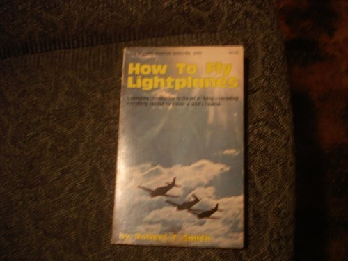 How to fly lightplanes (Modern aviation series): Smith, Robert T