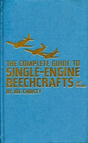 The Complete Guide to Single-Engine Beechcrafts (Modern Aviation Series, Volume 6, Number 206): Joe...