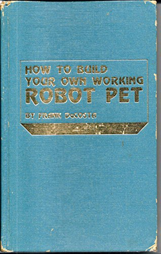 9780830697960: How to Build Your Own Working Robot Pet