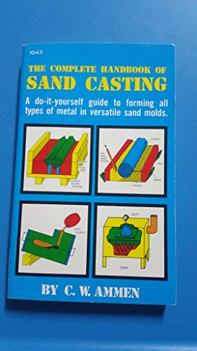 9780830698417: The Complete Handbook of Sand Casting [Hardcover] by
