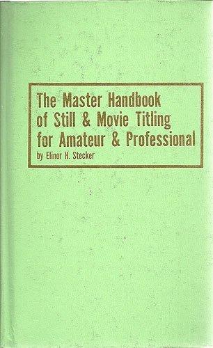 The Master Handbook of Still & Movie Titling for Amateur & Professional: Stecker-Orel, ...