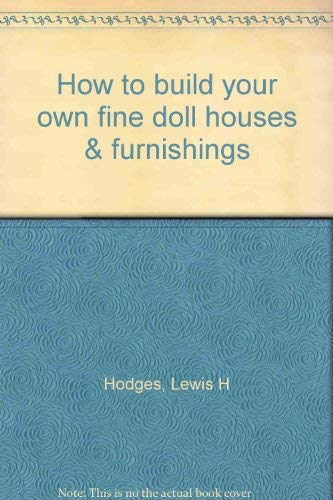 How to Build Your Own Fine Doll Houses & Furnishings