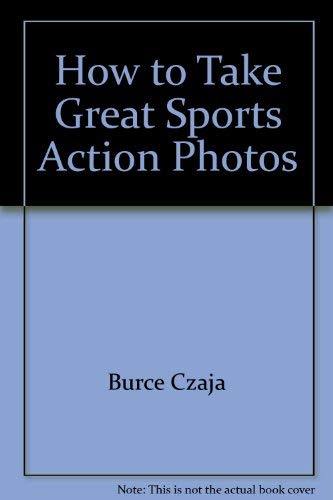 How to take great sports action photos: Czaja, Bruce