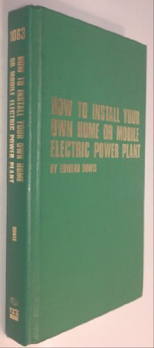9780830698615: How to install your own home or mobile electric power plant