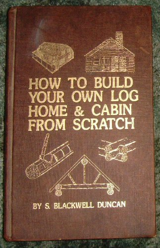 9780830698745: How to Build Your Own Log Home and Cabin from Scratch