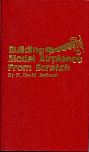 Building Model Airplanes From Scratch: Jackson, H. David