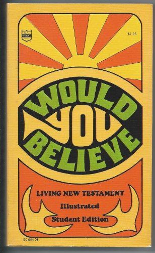 Would You Believe: The Living New Testament (Illustrated Student Edition) (9780830701148) by Taylor, Kenneth Nathaniel