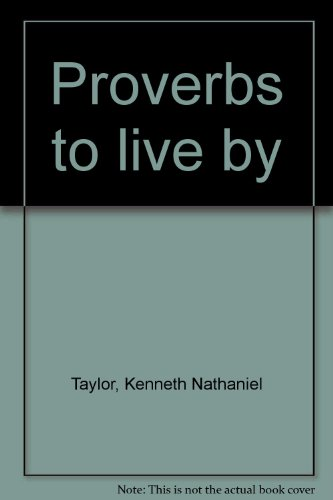 Proverbs to live by (9780830701902) by Taylor, Kenneth Nathaniel