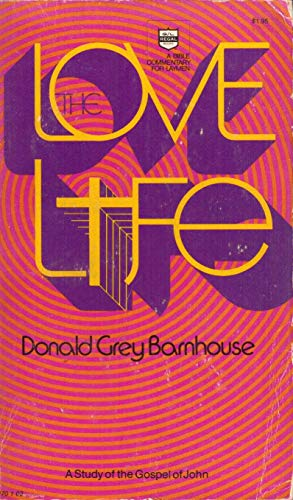 The Love Life: A Study of the Gospel of John (0830702180) by Donald Grey Barnhouse