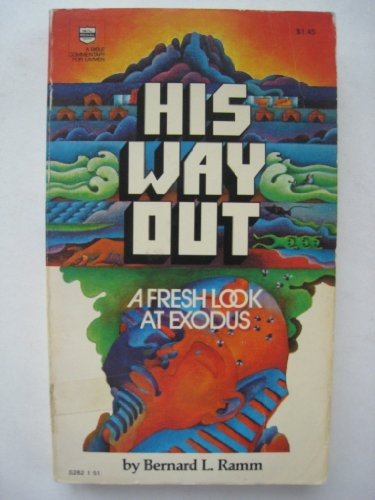 His way out: (A Bible Commentary for Laymen) A Fresh Look at Exodus (0830702776) by Ramm, Bernard L