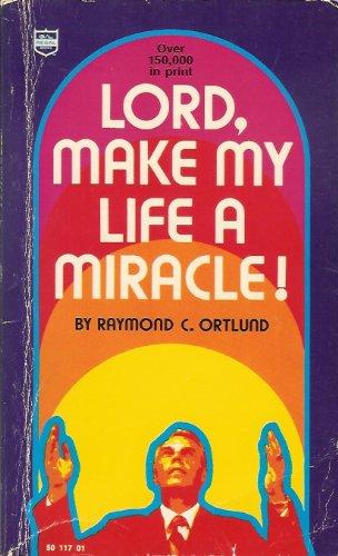 Lord, Make My Life a Miracle!: Ortlund, Raymond C.