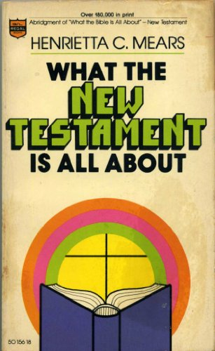 What the New Testament Is All About (9780830705252) by Henrietta C. Mears